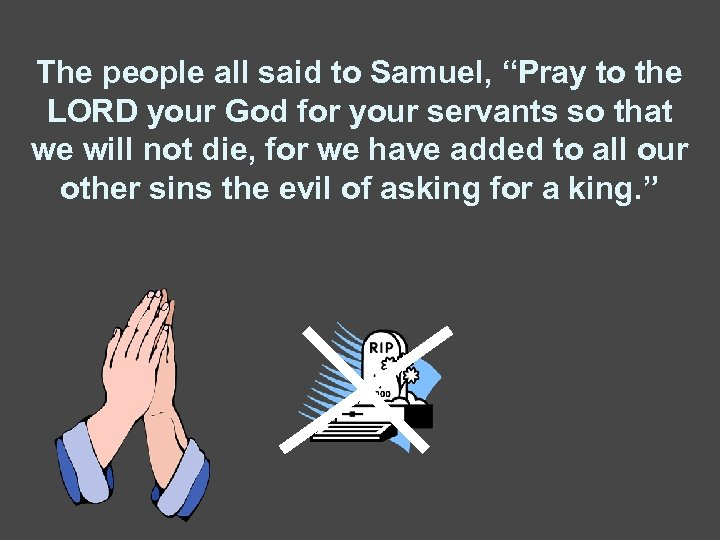 """The people all said to Samuel, """"Pray to the LORD your God for your"""