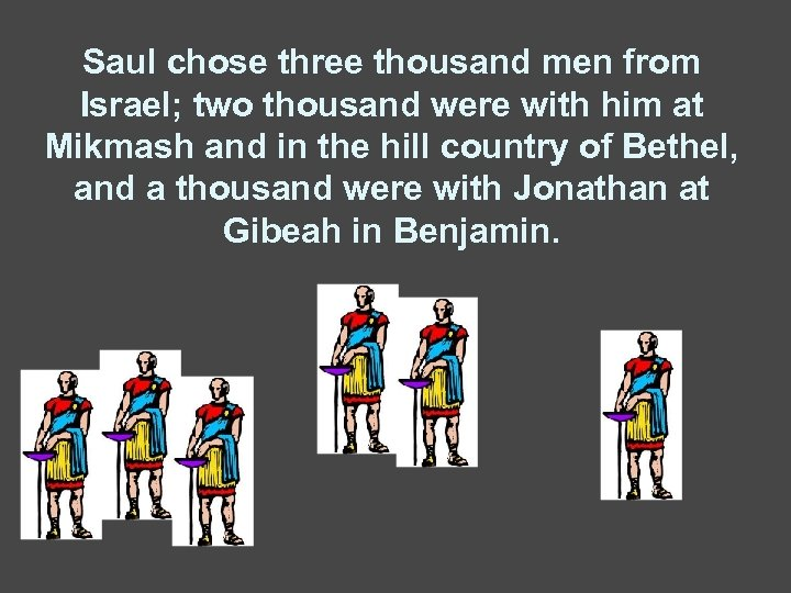 Saul chose three thousand men from Israel; two thousand were with him at Mikmash