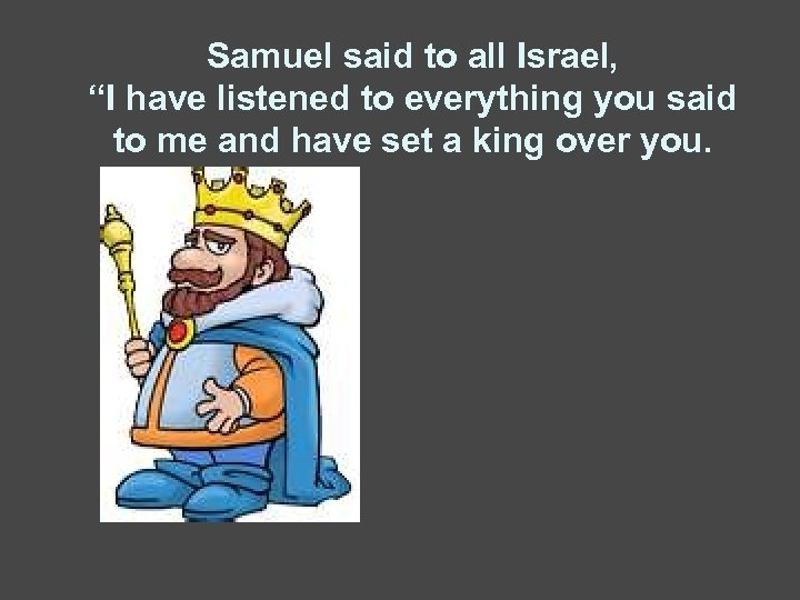 """Samuel said to all Israel, """"I have listened to everything you said to me"""
