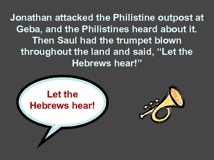 Jonathan attacked the Philistine outpost at Geba, and the Philistines heard about it. Then