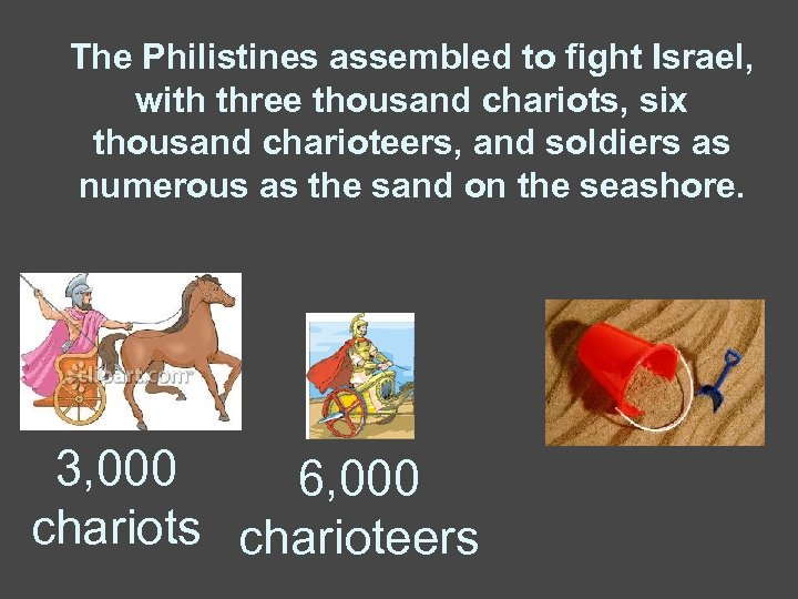 The Philistines assembled to fight Israel, with three thousand chariots, six thousand charioteers, and