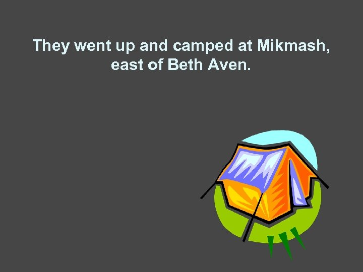 They went up and camped at Mikmash, east of Beth Aven.