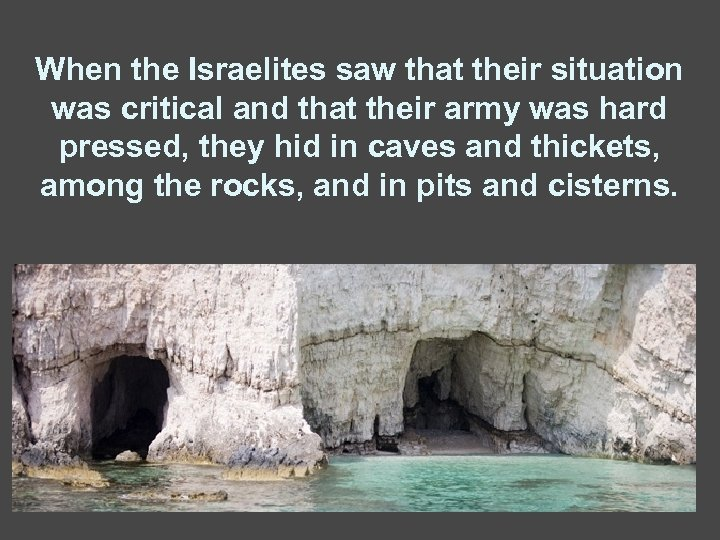 When the Israelites saw that their situation was critical and that their army was