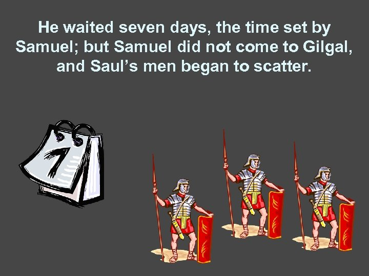 He waited seven days, the time set by Samuel; but Samuel did not come