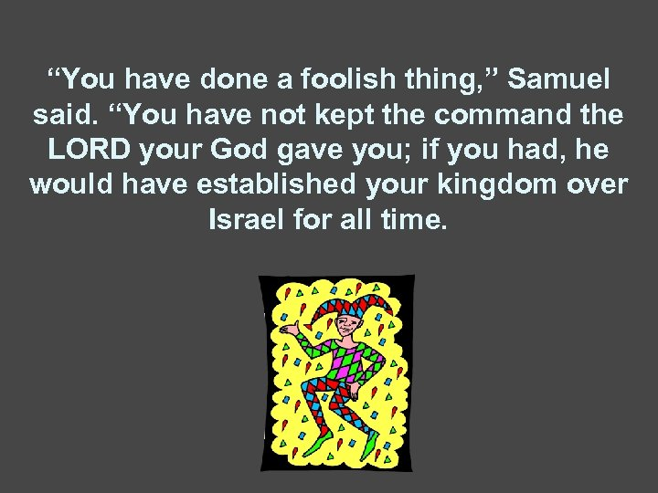 """""""You have done a foolish thing, """" Samuel said. """"You have not kept the"""