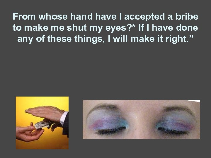 From whose hand have I accepted a bribe to make me shut my eyes?