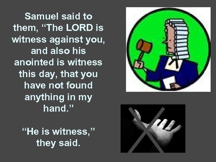 """Samuel said to them, """"The LORD is witness against you, and also his anointed"""