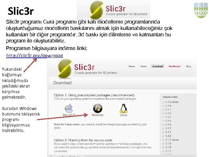 Slic 3 r programı Cura programı gibi katı modelleme programlarında oluşturduğumuz modellerin baskılarını almak