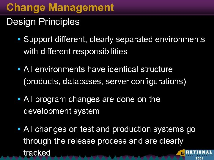 Change Management Design Principles § Support different, clearly separated environments with different responsibilities §