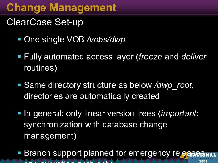 Change Management Clear. Case Set-up § One single VOB /vobs/dwp § Fully automated access