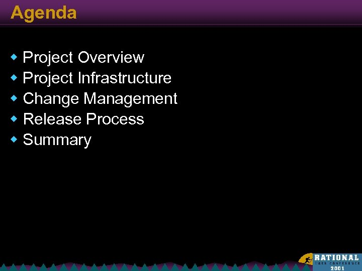 Agenda w Project Overview w Project Infrastructure w Change Management w Release Process w