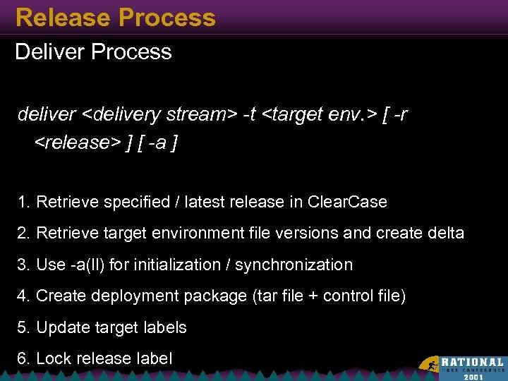 Release Process Deliver Process deliver <delivery stream> -t <target env. > [ -r <release>