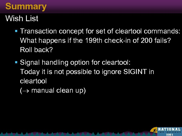 Summary Wish List § Transaction concept for set of cleartool commands: What happens if