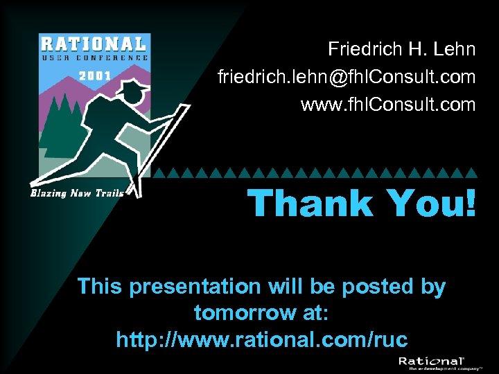 Friedrich H. Lehn friedrich. lehn@fhl. Consult. com www. fhl. Consult. com Thank You! This