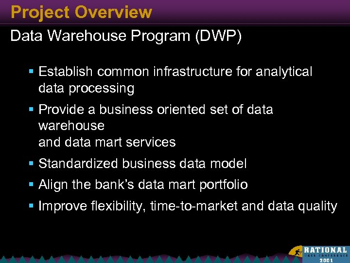 Project Overview Data Warehouse Program (DWP) § Establish common infrastructure for analytical data processing