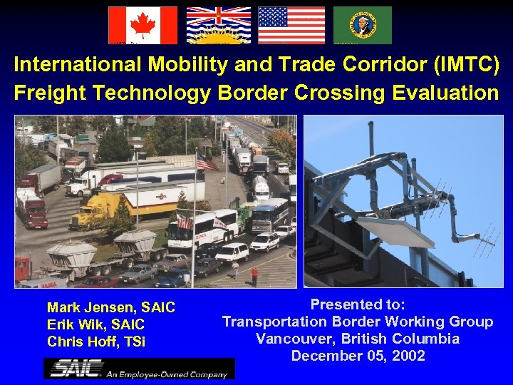 International Mobility and Trade Corridor (IMTC) Freight Technology Border Crossing Evaluation Mark Jensen, SAIC