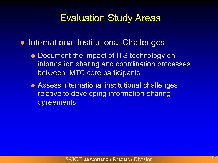 Evaluation Study Areas l International Institutional Challenges l Document the impact of ITS technology