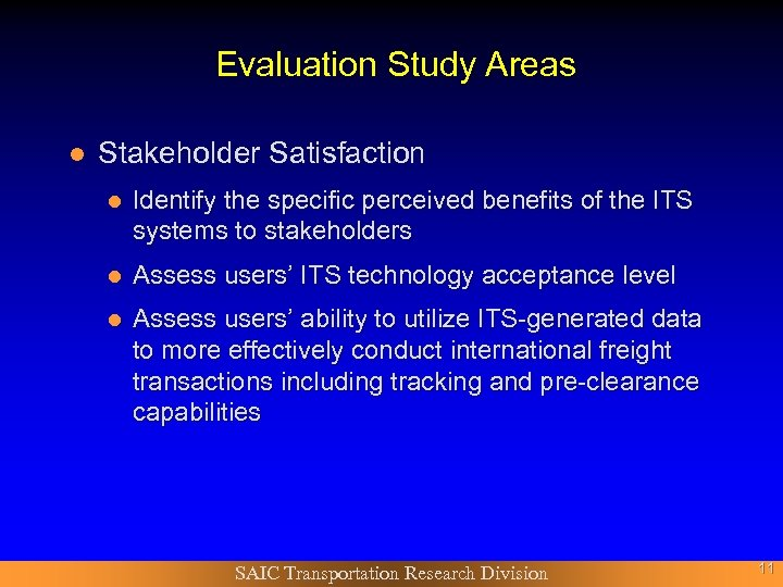 Evaluation Study Areas l Stakeholder Satisfaction l Identify the specific perceived benefits of the