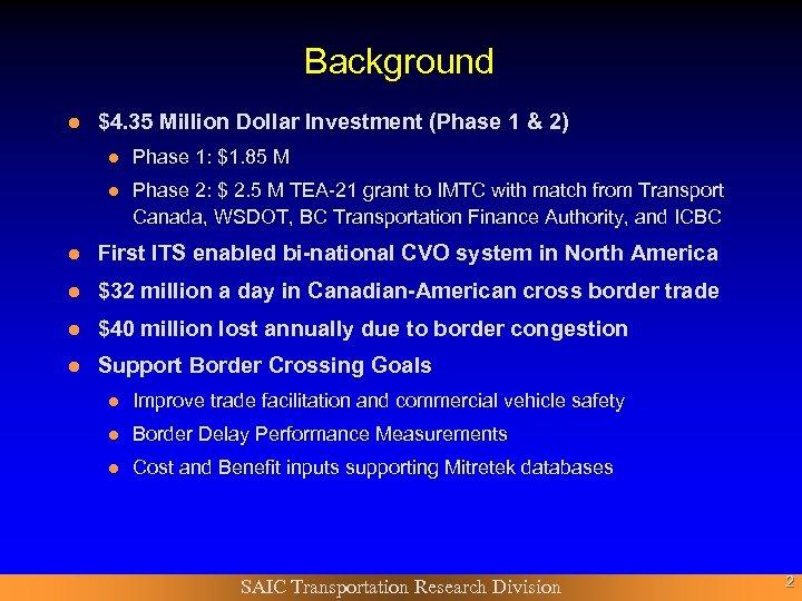 Background l $4. 35 Million Dollar Investment (Phase 1 & 2) l Phase 1: