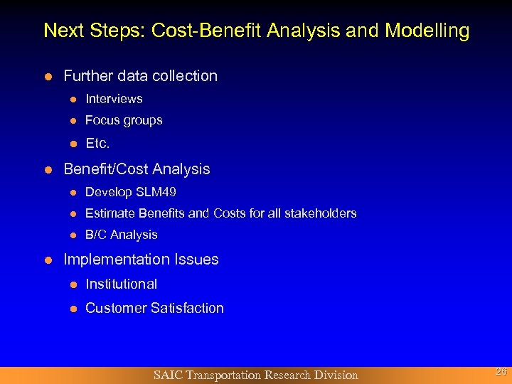 Next Steps: Cost-Benefit Analysis and Modelling l Further data collection l l Focus groups