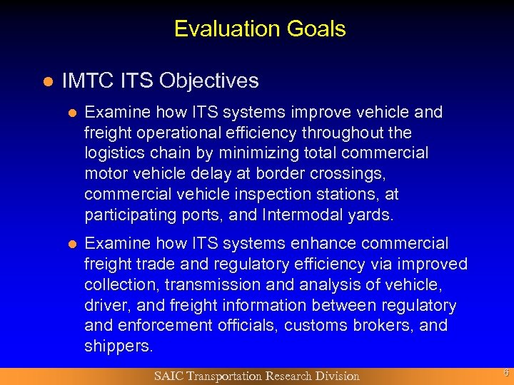 Evaluation Goals l IMTC ITS Objectives l Examine how ITS systems improve vehicle and