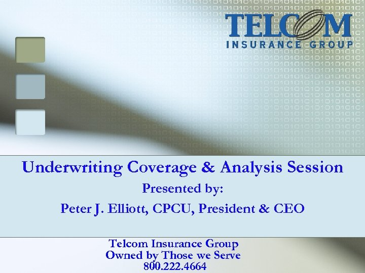 Underwriting Coverage & Analysis Session Presented by: Peter J. Elliott, CPCU, President & CEO