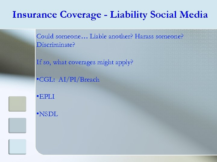 Insurance Coverage - Liability Social Media Could someone… Liable another? Harass someone? Discriminate? If