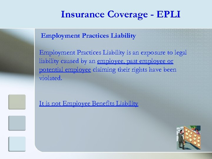 Insurance Coverage - EPLI Employment Practices Liability is an exposure to legal liability caused