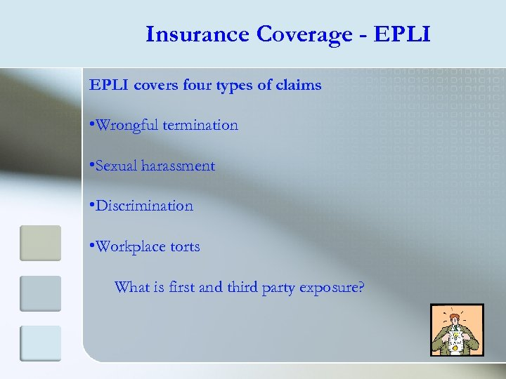 Insurance Coverage - EPLI covers four types of claims • Wrongful termination • Sexual