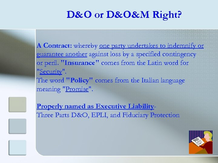 D&O or D&O&M Right? A Contract: whereby one party undertakes to indemnify or guarantee