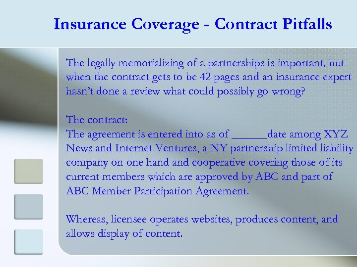 Insurance Coverage - Contract Pitfalls The legally memorializing of a partnerships is important, but