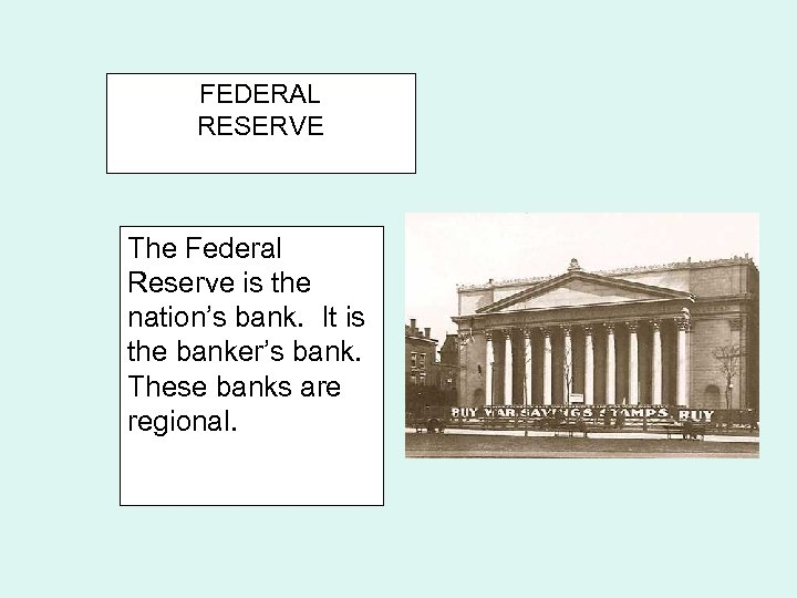 FEDERAL RESERVE The Federal Reserve is the nation's bank. It is the banker's bank.