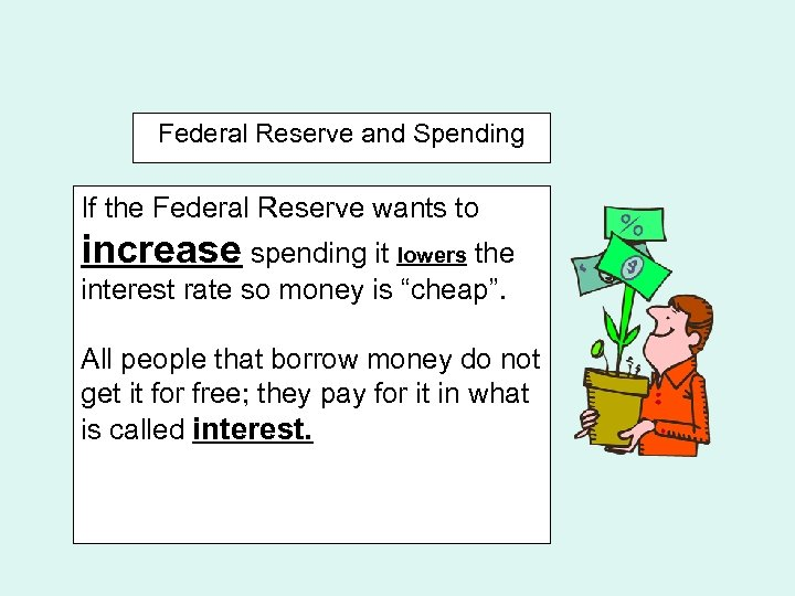 Federal Reserve and Spending If the Federal Reserve wants to increase spending it lowers