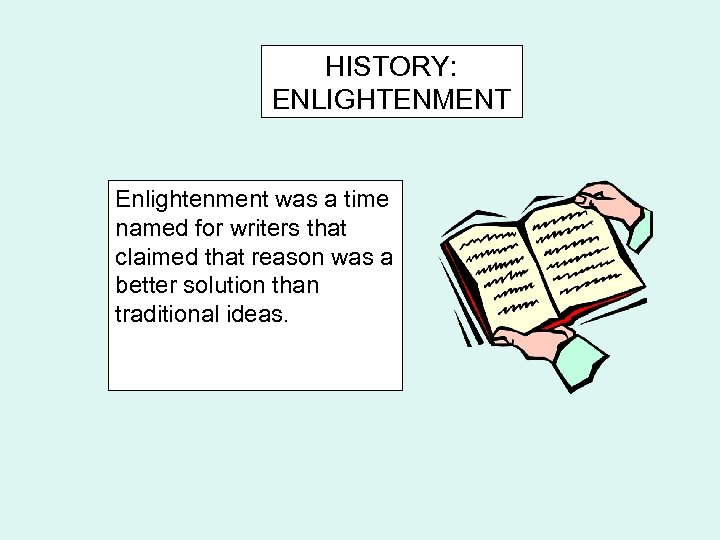 HISTORY: ENLIGHTENMENT Enlightenment was a time named for writers that claimed that reason was