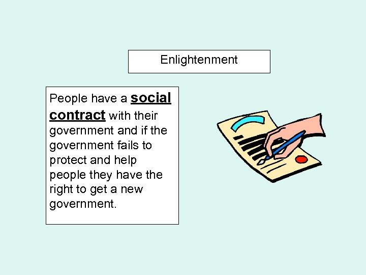 Enlightenment People have a social contract with their government and if the government fails