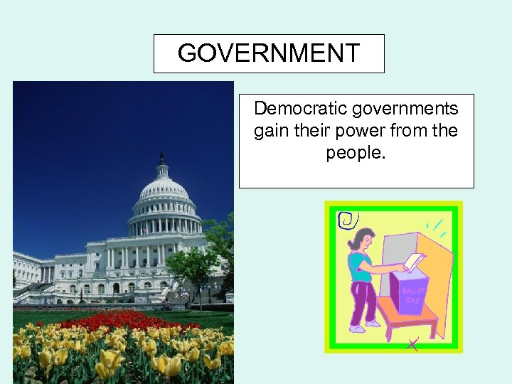 GOVERNMENT Democratic governments gain their power from the people.