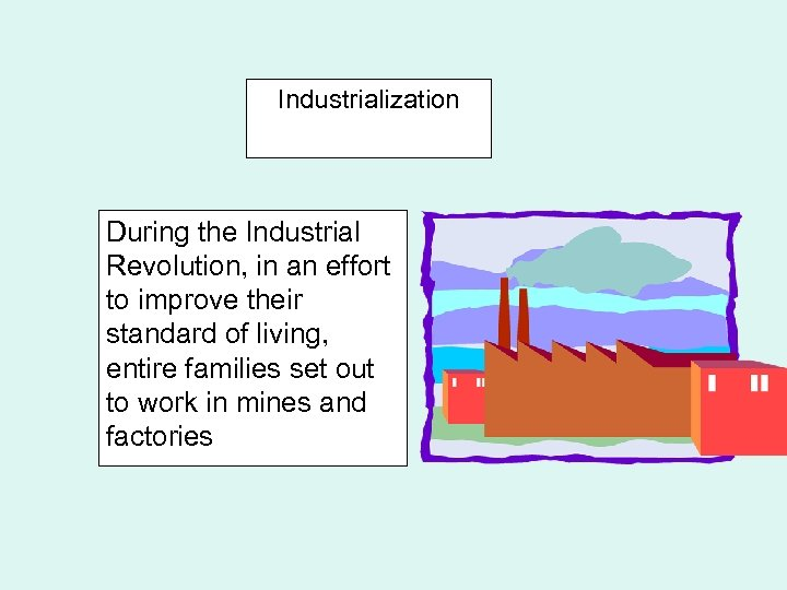 Industrialization During the Industrial Revolution, in an effort to improve their standard of living,