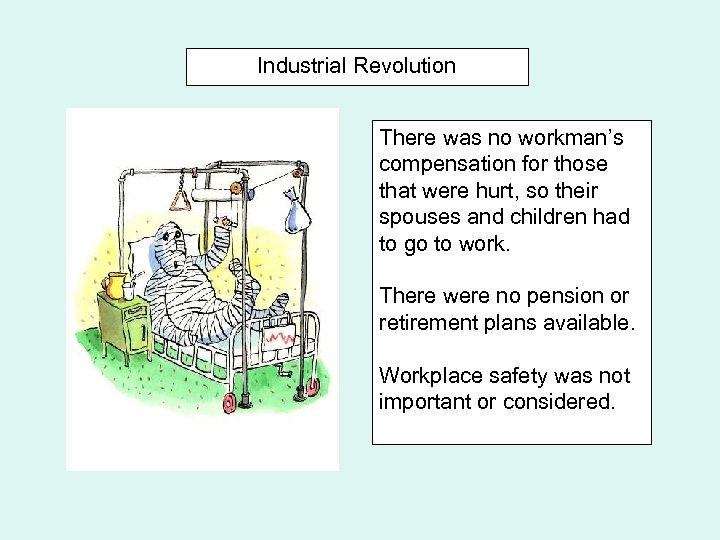 Industrial Revolution There was no workman's compensation for those that were hurt, so their