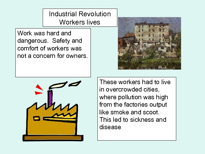 Industrial Revolution Workers lives Work was hard and dangerous. Safety and comfort of workers