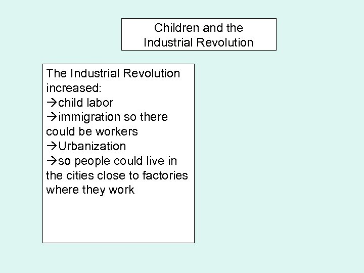 Children and the Industrial Revolution The Industrial Revolution increased: child labor immigration so there