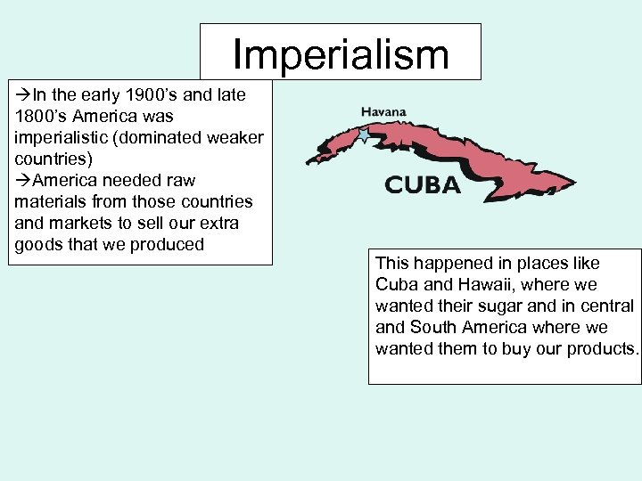 Imperialism In the early 1900's and late 1800's America was imperialistic (dominated weaker countries)
