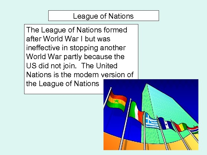 League of Nations The League of Nations formed after World War I but was