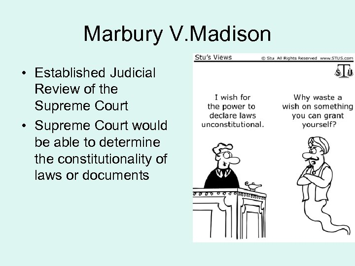 Marbury V. Madison • Established Judicial Review of the Supreme Court • Supreme Court