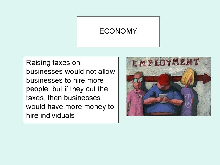 ECONOMY Raising taxes on businesses would not allow businesses to hire more people, but