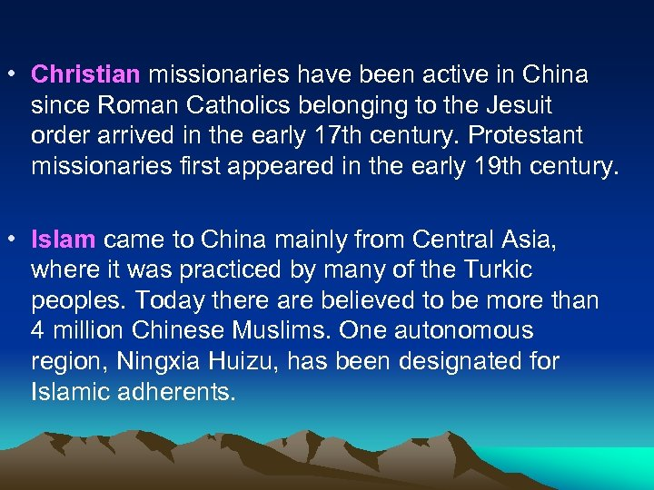 • Christian missionaries have been active in China since Roman Catholics belonging to