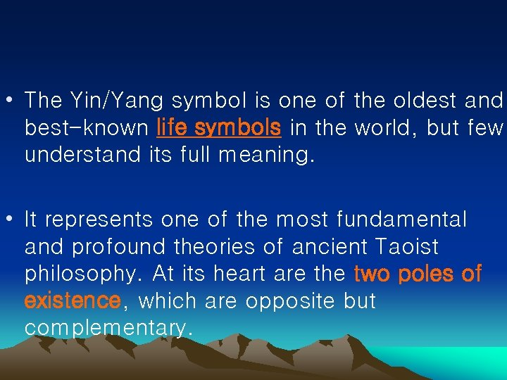 • The Yin/Yang symbol is one of the oldest and best-known life symbols
