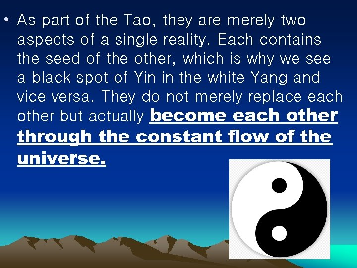 • As part of the Tao, they are merely two aspects of a