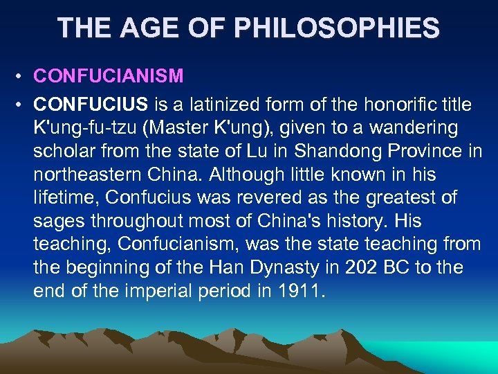 THE AGE OF PHILOSOPHIES • CONFUCIANISM • CONFUCIUS is a latinized form of the