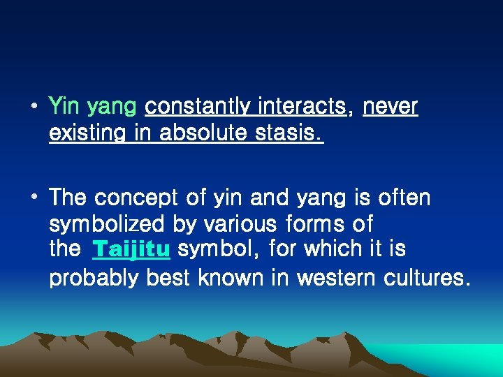 • Yin yang constantly interacts, never existing in absolute stasis. • The concept