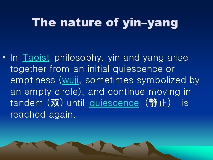 The nature of yin–yang • In Taoist philosophy, yin and yang arise together from
